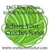 Selling Your Crochet Series Part Four
