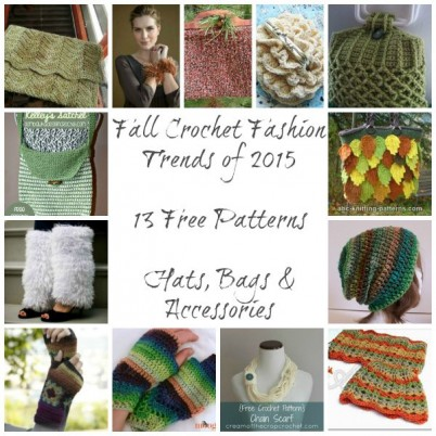 Fall Crochet Fashion Trends of 2015.  Hats, bags and accessories.  13 free patterns.