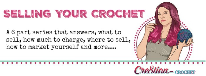 Selling Your Crochet a 6 part guide