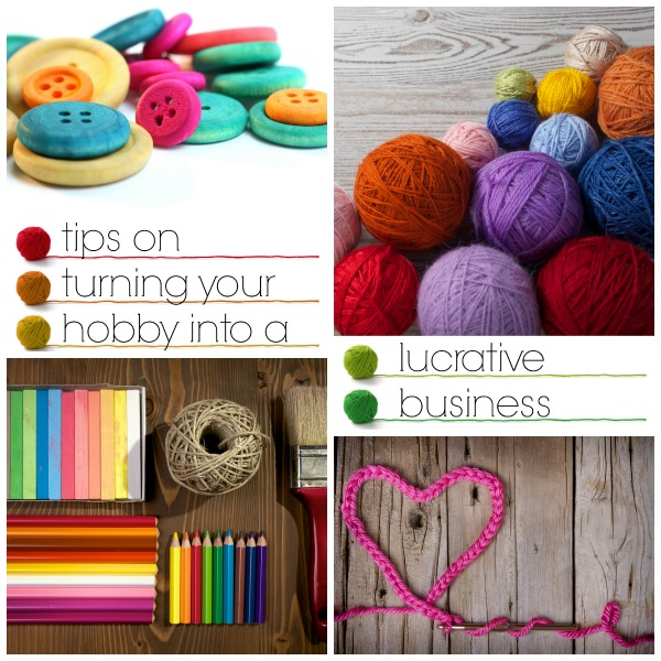 Check out these tips on turning your hobby into a lucrative business