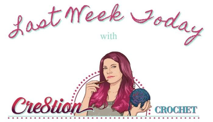 Last Week Today with Cre8tion Crochet Monday September 25