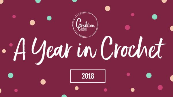 A Year In Crochet 2018 Cre8tion Crochet